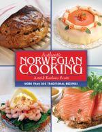 Authentic Norwegian Cooking : Traditional Scandinavian Cooking Made Easy - Astrid Karlsen Scott