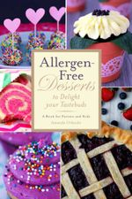 Allergen-Free Desserts to Delight Your Taste Buds : A Book for Parents and Kids - Amanda Orlando