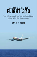 Malaysia Airlines Flight 370 : Why It Disappearedand Why It's Only a Matter of Time Before This Happens Again - David Soucie