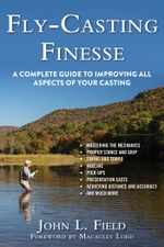 Fly-Casting Finesse : A Complete Guide to Improving All Aspects of Your Casting - John L Field