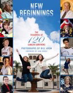 New Beginnings : The Triumphs of 120 Cancer Survivors - Bill Aron