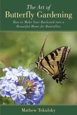 The Art of Butterfly Gardening : How to Make Your Backyard into a Beautiful Home for Butterflies - Mathew Tekulsky