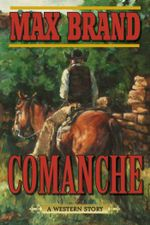 Comanche : A Western Story - Max Brand