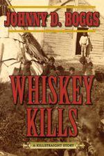 Whiskey Kills : A Killstraight Story - Johnny D. Boggs