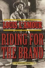 Riding for the Brand : A Western Trio - Louis L'Amour
