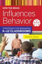 How the Brain Influences Behavior : Strategies for Managing K12 Classrooms - David A. Sousa