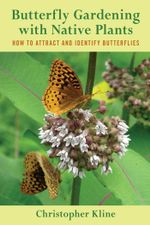 Butterfly Gardening with Native Plants : How to Attract and Identify Butterflies - Christopher Kline