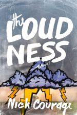 The Loudness : A Novel - Nick Courage