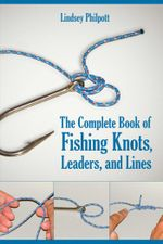 Complete Book of Fishing Knots, Leaders, and Lines - Lindsey Philpott