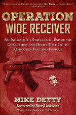 Operation Wide Receiver : An Informant's Struggle to Expose the Corruption and Deceit That Led to Operation Fast and Furious - Mike Detty