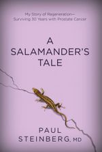A Salamander's Tale : My Story of RegenerationSurviving 30 Years with Prostate Cancer - Paul Steinberg