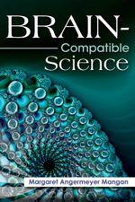 Brain-Compatible Science - Margaret Angermeyer Mangan