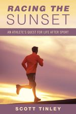Racing the Sunset : How Athletes Survive, Thrive, or Fail in Life After Sport - Scott Tinley