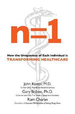 N=1 : How the Uniqueness of Each Individual Is Transforming Healthcare - John Koster