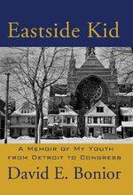 Eastside Kid : A Memoir of My Youth, from Detroit to Congress - David E. Bonior