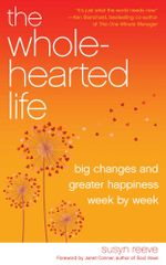 The Wholehearted Life : Big Changes and Greater Happiness Week by Week - Susyn Reeve