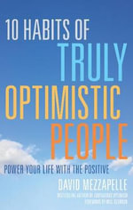 10 Habits of Truly Optimistic People : Power Your Life with the Positive - David Mezzapelle