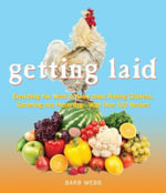 Getting Laid : Everything You Need to Know About Raising Chickens, Gardening and Preserving -- with Over 100 Recipes! - Barbara Webb
