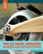The 12 Most Amazing American Inventions : Amazing America - Rebecca Rowell