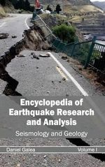 Encyclopedia of Earthquake Research and Analysis : Volume I (Seismology and Geology)