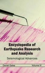 Encyclopedia of Earthquake Research and Analysis : Volume IV (Seismological Advances)