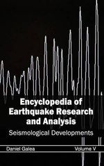 Encyclopedia of Earthquake Research and Analysis : Volume V (Seismological Developments)