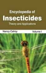 Encyclopedia of Insecticides : Volume I (Theory and Applications)