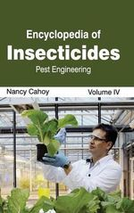 Encyclopedia of Insecticides : Volume IV (Pest Engineering)