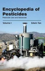 Encyclopedia of Pesticides : Volume I (Pesticide Use and Advances)
