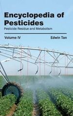 Encyclopedia of Pesticides : Volume IV (Pesticide Residue and Metabolism)