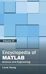 Encyclopedia of MATLAB : Science and Engineering (Volume VI)