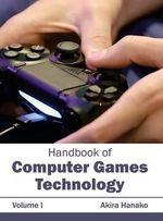 Handbook of Computer Games Technology : Volume I