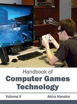 Handbook of Computer Games Technology : Volume II