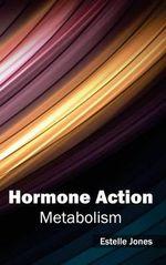 Hormone Action : Metabolism