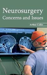 Neurosurgery : Concerns and Issues