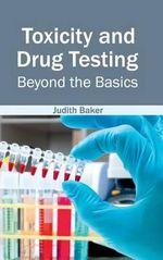 Toxicity and Drug Testing : Beyond the Basics