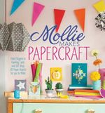 Mollie Makes Papercraft : From Origami to Greeting Cards and Gift Wrap, 20 Paper Projects for You to Make