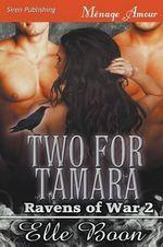 Two for Tamara [Ravens of War 2] (Siren Publishing Menage Amour) - Elle Boon