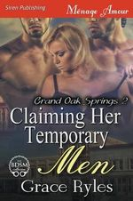 Claiming Her Temporary Men [Grand Oak Springs 2] (Siren Publishing Menage Amour) - Grace Ryles