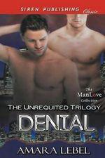Denial [The Unrequited Trilogy] (Siren Publishing Allure Manlove) - Amara Lebel