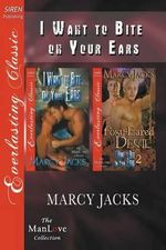 I Want to Bite on Your Ears [I Want to Bite on Your Ears : Foxy-Eared Devil] (Siren Publishing Everlasting Classic Manlove) - Marcy Jacks