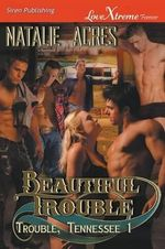 Beautiful Trouble [Trouble, Tennessee 1] (Siren Publishing Lovextreme Special Edition) - Natalie Acres
