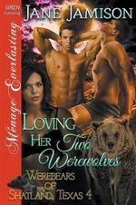Loving Her Two Werewolves [Werebears of Shatland, Texas 4] (Siren Publishing Menage Everlasting) - Jane Jamison