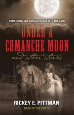 Under a Comanche Moon and Other Stories - Rickey E Pittman