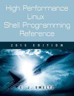 High Performance Linux Shell Programming Reference, 2015 Edition - Edward J Smeltz