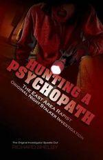 Hunting a Psychopath : The East Area Rapist / Original Night Stalker Investigation - The Original Investigator Speaks Out - Richard Shelby