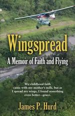 Wingspread : A Memoir of Faith and Flying - James P Hurd