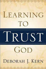 Learning to Trust God - Deborah J Kern
