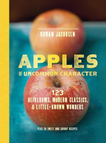 Apples of Uncommon Character : Heirlooms, Modern Classics, and Little-Known Wonders - Rowan Jacobsen