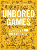 UNBORED Games : Serious Fun for Everyone - Joshua Glenn